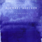 """Pilgrimage,"" by Michael Brecker"