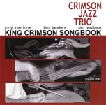 """King Crimson Songbook, Vol. 1"" by Crimson Jazz Trio"